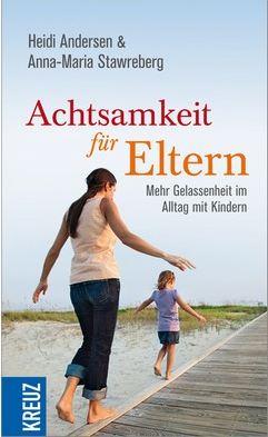 Achtsamkeit für Eltern von Heidi Andersen und Anna-Maria Stawreberg.